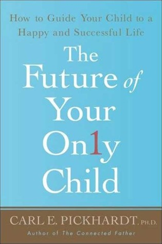 The Future of Your Only Child by Carl E. Pickhardt