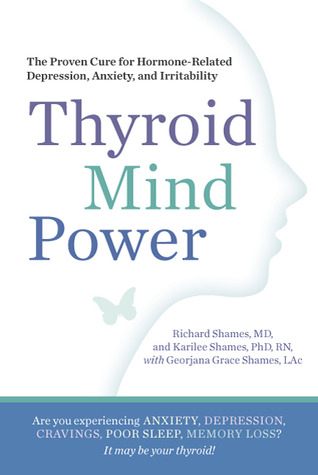 Thyroid Mind Power: The Proven Cure for Hormone-Related Depression, Anxiety, and Memory Loss
