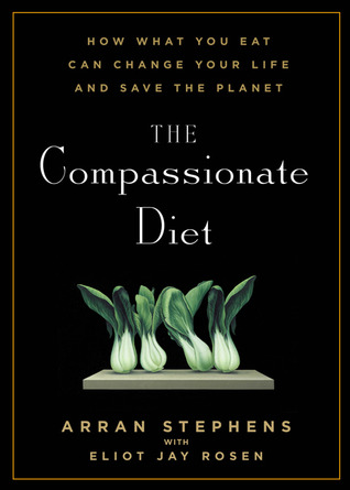 The Compassionate Diet by Arran Stephens