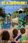 KaBOOM!: One Entrepreneur's Quest to Build Community & SAVE PLAY!