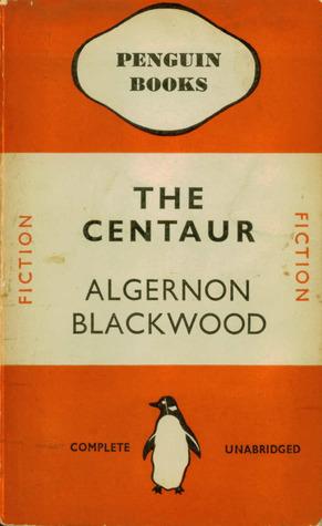 The Centaur by Algernon Blackwood