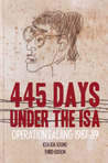445 Days Under Operation Lalang: An Account Of The 1987 Isa Detentions