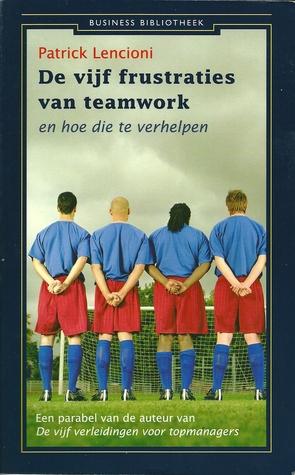 De vijf frustraties van teamwork by Patrick Lencioni
