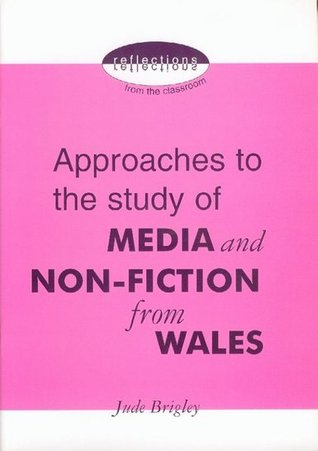Approaches To The Study Of Media And Non Fiction From Wales