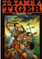 To Tame A Tiger: The Singapore Story