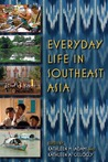 Everyday Life in Southeast Asia by Kathleen M. Adams