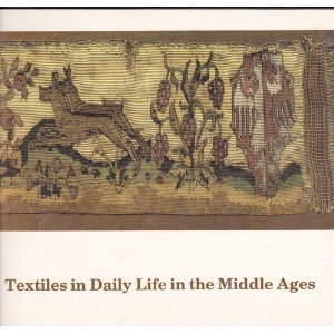 Textiles in Daily Life in the Middle Ages