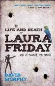 The Life and Death of Laura Friday and of Pavarotti Her Parrot by David Murphy