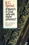 If There's a God, Why Are There Atheists? Why Atheists Believe in Unbelief