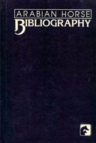 Arabian Horse Bibliography by Arabian Horse Trust