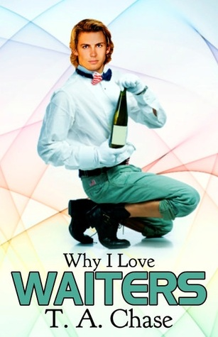 Why I Love Waiters by T.A. Chase
