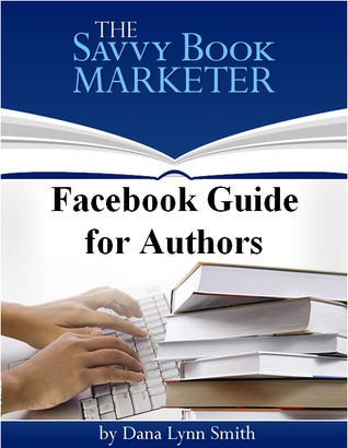 Facebook Guide for Authors by Dana Lynn Smith