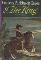 I, The King by Frances Parkinson Keyes