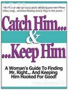 Catch Him and Keep Him