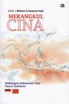 Merangkul Cina: Hubungan Indonesia - Cina Pasca Soeharto