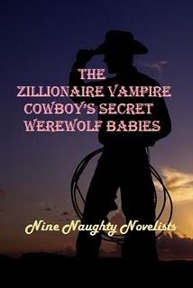 The Zillionaire Vampire Cowboy's Secret Werewolf Babies by Nine Naughty Novelists