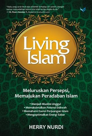 Living Islam: Meluruskan Persepsi Memajukan Peradaban Islam