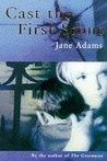 Cast The First Stone by Jane A. Adams