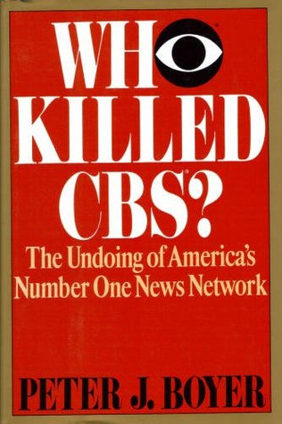 Who Killed Cbs?: The Undoing Of America's Number One News Network