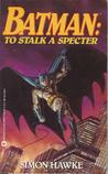 Batman: To Stalk a Specter