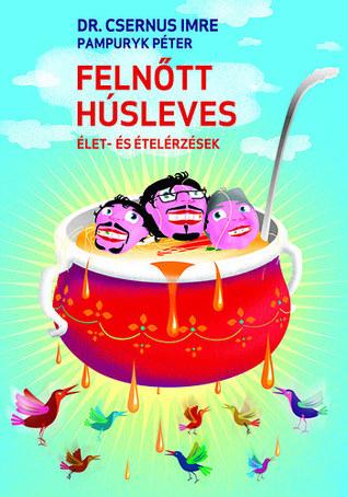 Felnőtt Húsleves - Élet és ételérzések