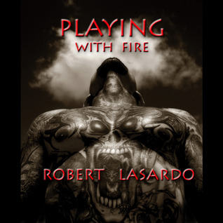 Playing with Fire by Robert LaSardo