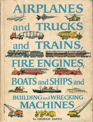 airplanes-and-trucks-and-trains-fire-engines-boats-and-ships-and-building-and-wrecking-machines