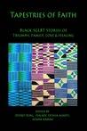 Tapestries of Faith: SGLBT African American Stories of Faith, Love & Family