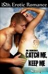 Catch Me, Keep Me