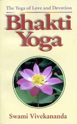 Bhakti Yoga The Of Love And Devotion By Swami Vivekananda