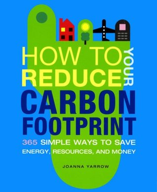 How to Reduce Your Carbon Footprint by Joanna Yarrow