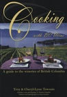 Cooking with BC Wine : A Guide to the Wineries of British Columbia