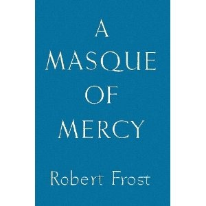 A Masque of Mercy by Robert Frost