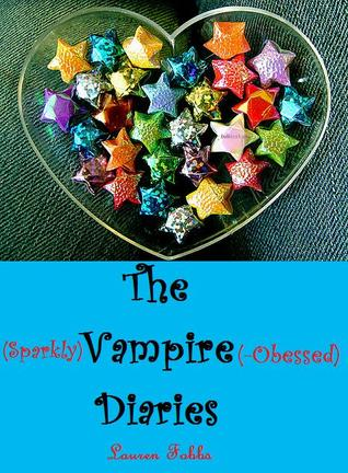The (Sparkly) Vampire (-Obsessed) Diaries by Lauren Fobbs