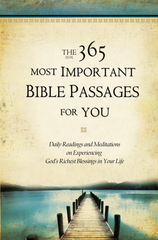 The 365 Most Important Bible Passages for You: Daily Readings and Meditations on Experiencing Gods Richest Blessings in Your Life (ePUB)