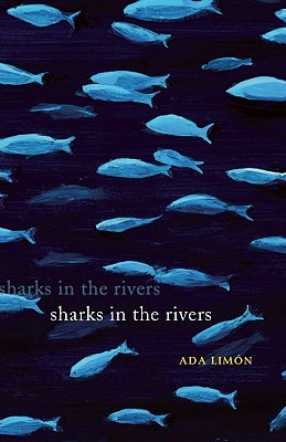Sharks in the Rivers by Ada Limon