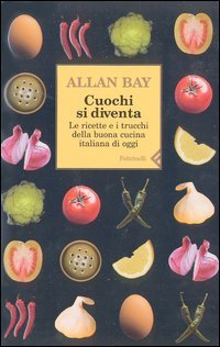 Cuochi si diventa. Le ricette e i trucchi della buona cucina italiana di oggi Vol. 1