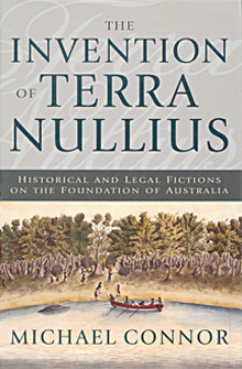 The Invention of Terra Nullius: Historical and Legal Fictions on the Foundation of Australia
