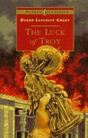 The Luck of Troy by Roger Lancelyn Green