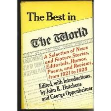 The Best in the World: A Selection of News and Feature Stories, Editorials, Humor, Poems, and Reviews from 1921 to 1928