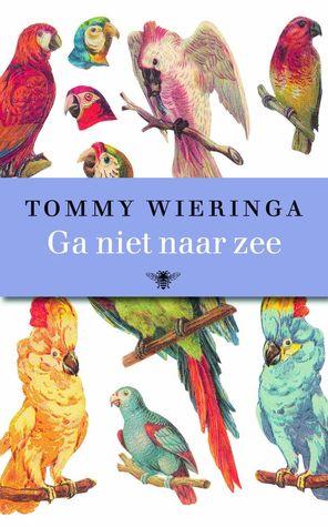 Ga niet naar zee by Tommy Wieringa