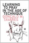 Learning to Pray in the Age of Technique (Portuguese Literature Series)