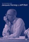 Una conversación entre Jacques Herzog y Jeff Wall. Fotografías de arquitectura. Arquitectura de fotografías