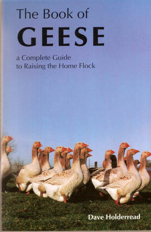 Ebook The Book of Geese: A Complete Guide to Raising the Home Flock by Dave Holderread TXT!