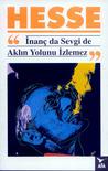 İnanç da Sevgi de Aklın Yolunu İzlemez by Hermann Hesse