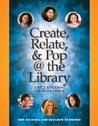 Create, Relate, and Pop @ the Library: Services & Programs for Teens & Tweens