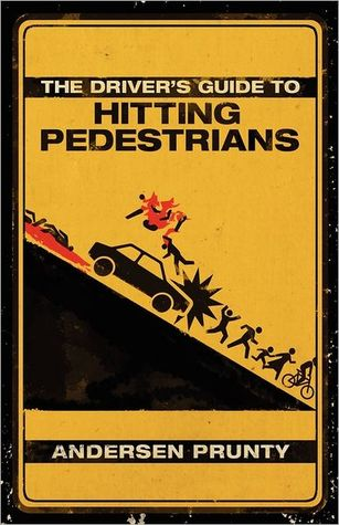 The Driver's Guide to Hitting Pedestrians by Andersen Prunty