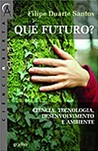 Que Futuro? Ciência, Tecnologia, Desenvolvimento e Ambiente