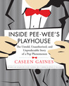Inside Pee-wee's Playhouse: The Untold, Unauthorized, and Unpredictable Story of a Pop Phenomenon