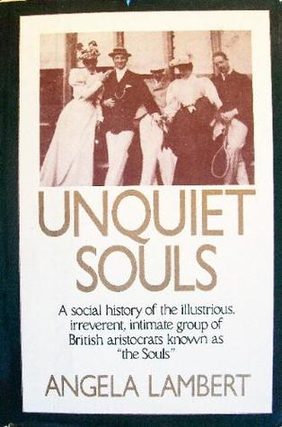 Unquiet Souls: A Social History of the Illustrious, Irreverent, Intimate Group of British Aristocrats Known as